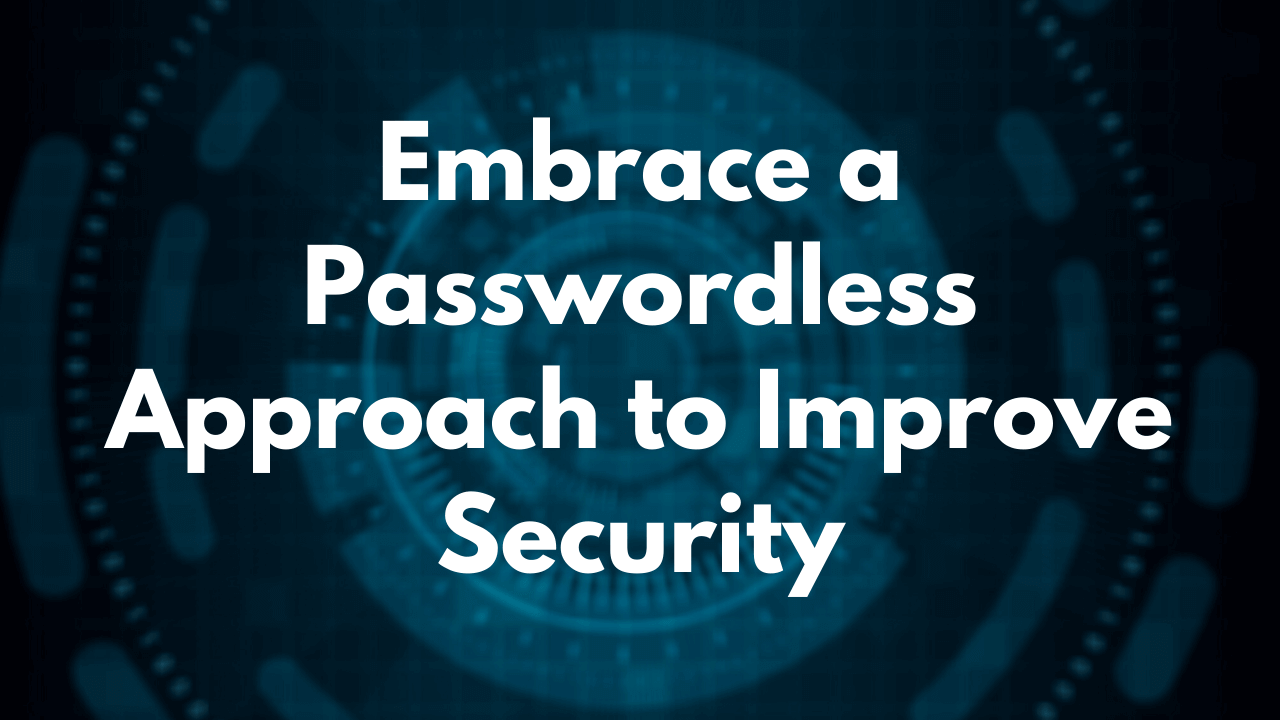 Embrace_Passwordless_Approach_to_Improve_security